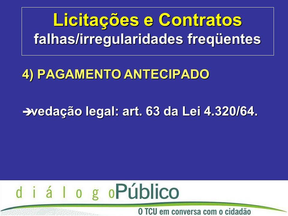 Licitações e Contratos falhas/irregularidades freqüentes 4) PAGAMENTO ANTECIPADO è vedação legal: art.