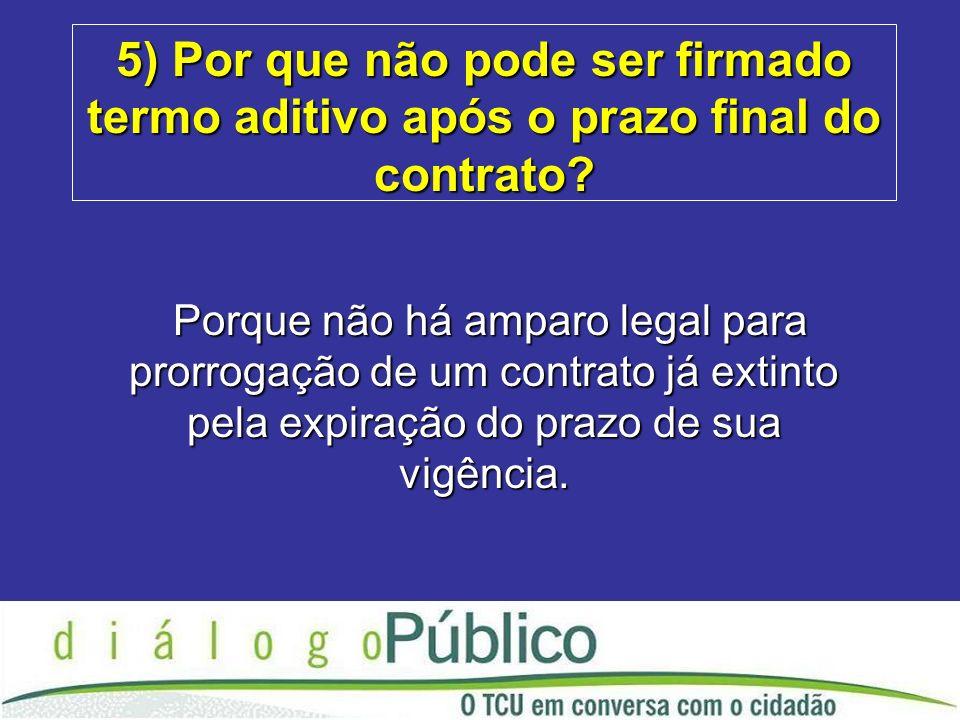 5) Por que não pode ser firmado termo aditivo após o prazo final do contrato.