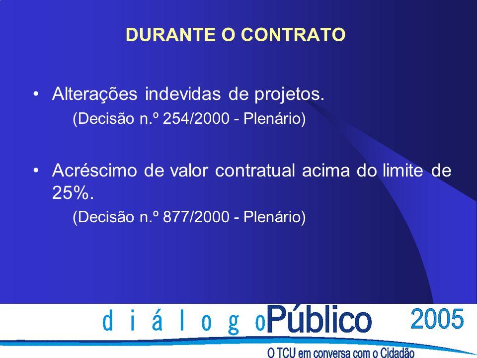 DURANTE O CONTRATO Alterações indevidas de projetos. (Decisão n.º 254/2000 - Plenário) Acréscimo de valor contratual acima do limite de 25%. (Decisão