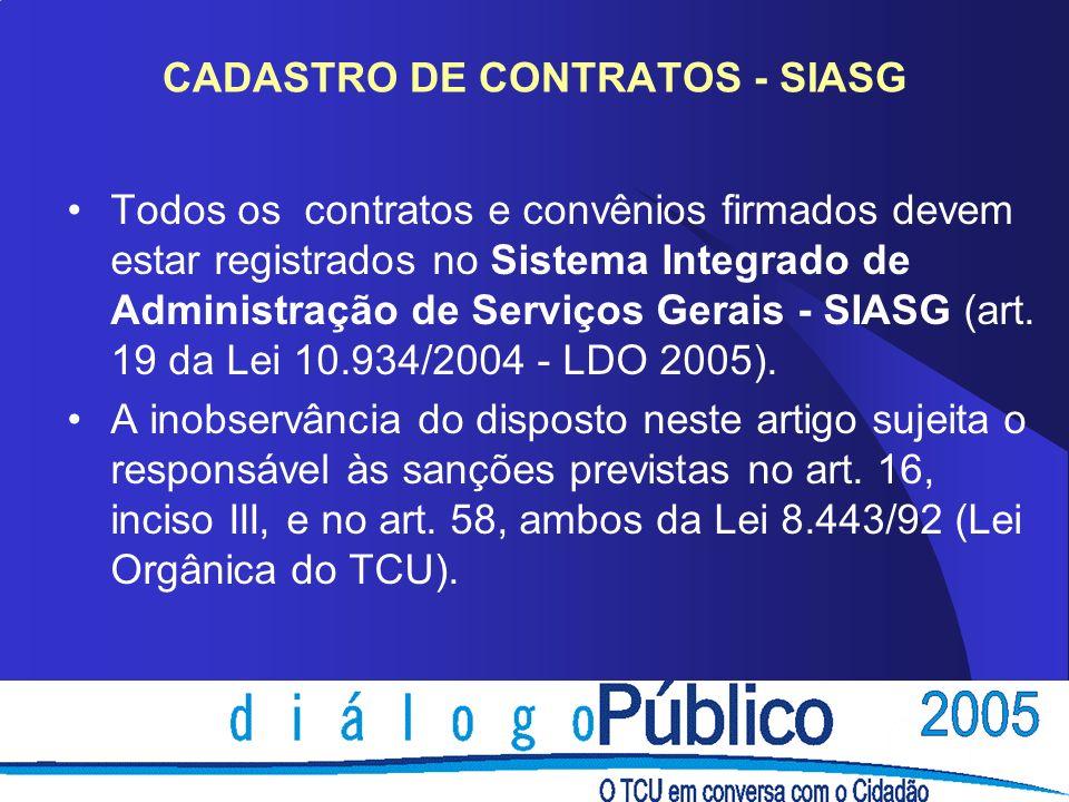CADASTRO DE CONTRATOS - SIASG Todos os contratos e convênios firmados devem estar registrados no Sistema Integrado de Administração de Serviços Gerais - SIASG (art.