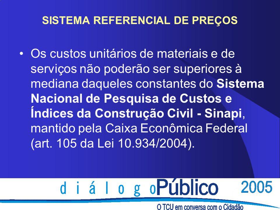 SISTEMA REFERENCIAL DE PREÇOS Os custos unitários de materiais e de serviços não poderão ser superiores à mediana daqueles constantes do Sistema Nacio