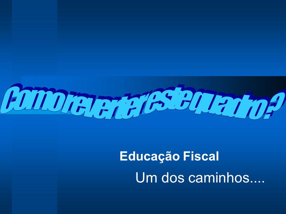 Educação Fiscal Um dos caminhos....