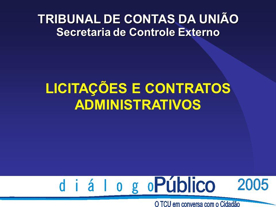 LICITAÇÕES E CONTRATOS ADMINISTRATIVOS TRIBUNAL DE CONTAS DA UNIÃO Secretaria de Controle Externo