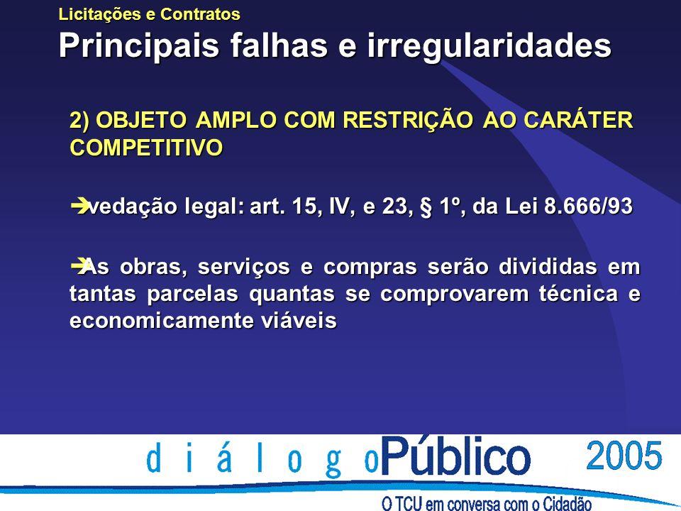 Licitações e Contratos Principais falhas e irregularidades 2) OBJETO AMPLO COM RESTRIÇÃO AO CARÁTER COMPETITIVO è vedação legal: art.
