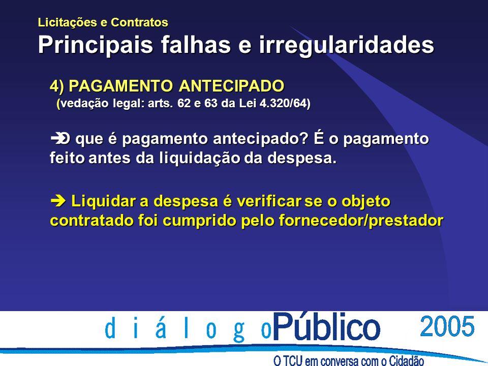 Licitações e Contratos Principais falhas e irregularidades 4) PAGAMENTO ANTECIPADO (vedação legal: arts.