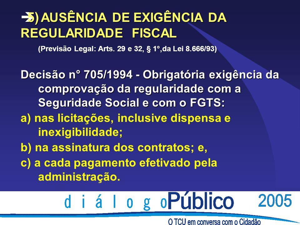 è5) AUSÊNCIA DE EXIGÊNCIA DA REGULARIDADE FISCAL ( (Previsão Legal: Arts.