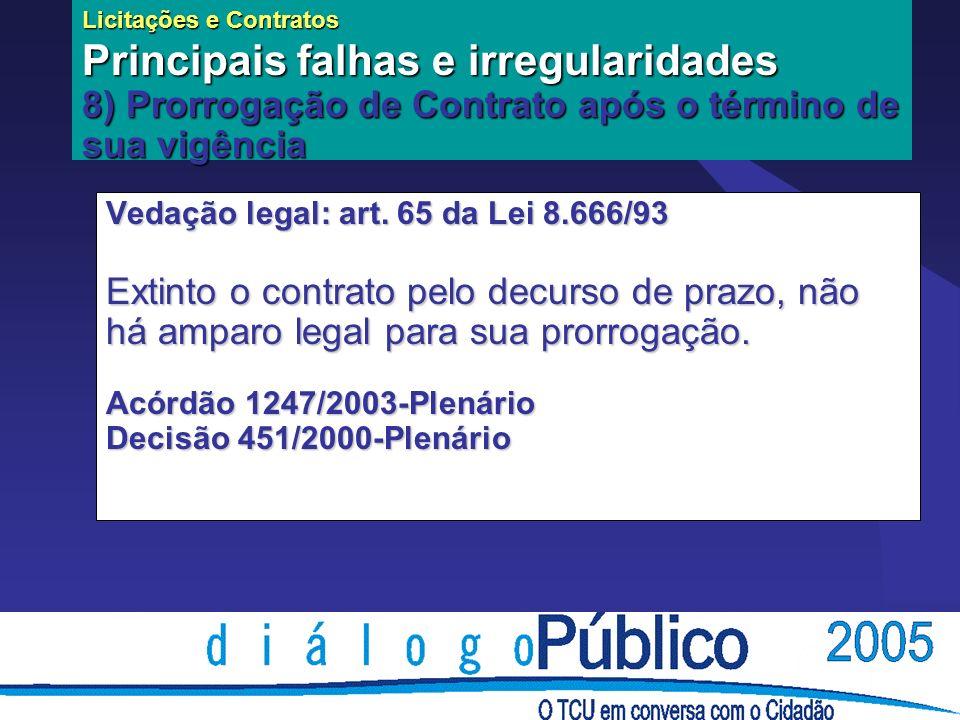 Licitações e Contratos Principais falhas e irregularidades 8) Prorrogação de Contrato após o término de sua vigência Vedação legal: art.