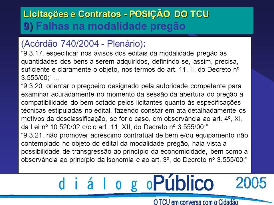 Licitações e Contratos - POSIÇÃO DO TCU 9) Licitações e Contratos - POSIÇÃO DO TCU 9) Falhas na modalidade pregão (Acórdão 740/2004 - Plenário): 9.3.17.