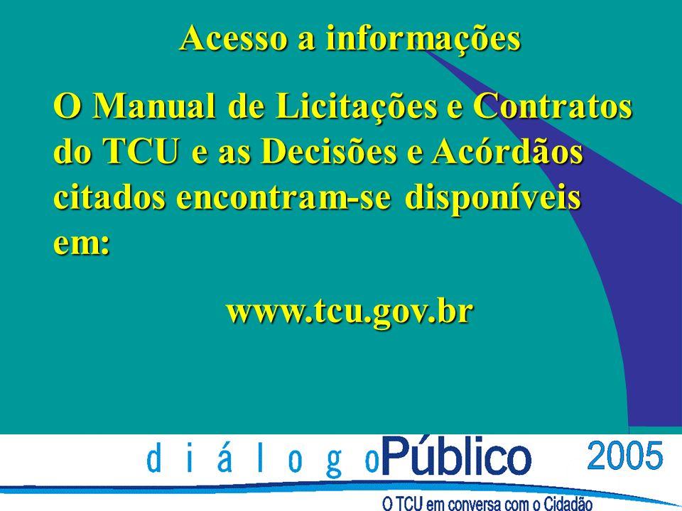 Acesso a informações O Manual de Licitações e Contratos do TCU e as Decisões e Acórdãos citados encontram-se disponíveis em: www.tcu.gov.br
