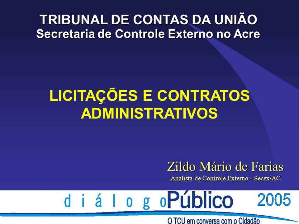 LICITAÇÕES E CONTRATOS ADMINISTRATIVOS TRIBUNAL DE CONTAS DA UNIÃO Secretaria de Controle Externo no Acre Zildo Mário de Farias Analista de Controle E