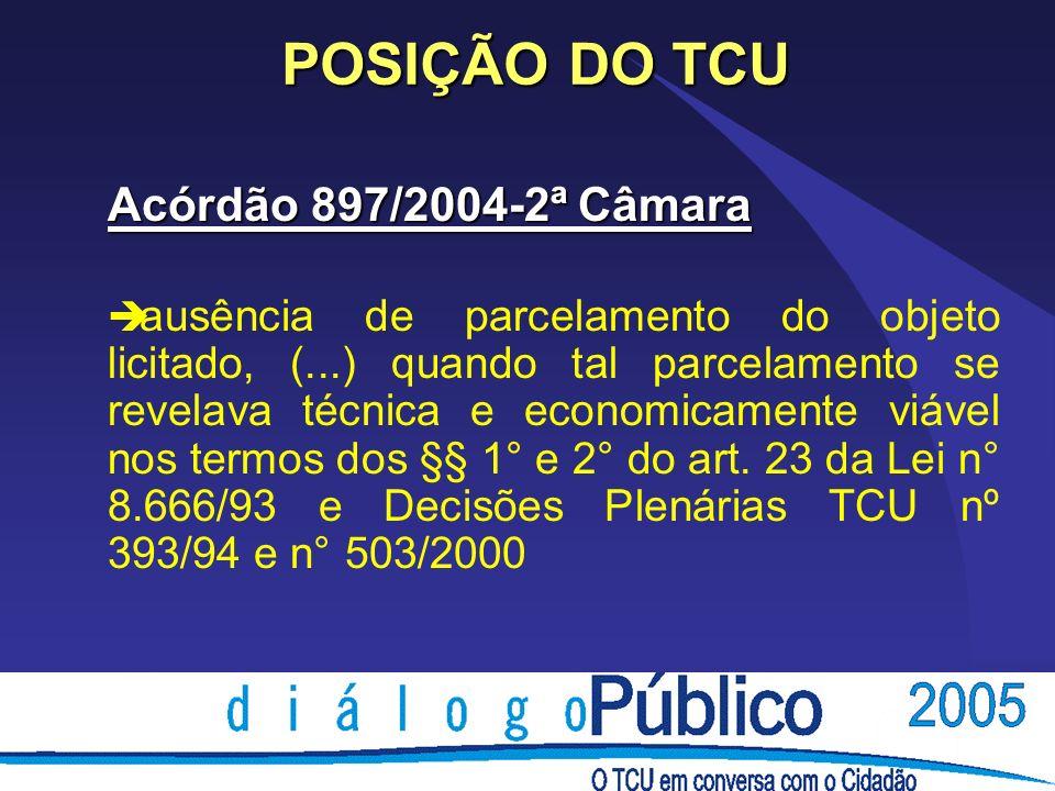 POSIÇÃO DO TCU Acórdão 897/2004-2ª Câmara è ausência de parcelamento do objeto licitado, (...) quando tal parcelamento se revelava técnica e economica