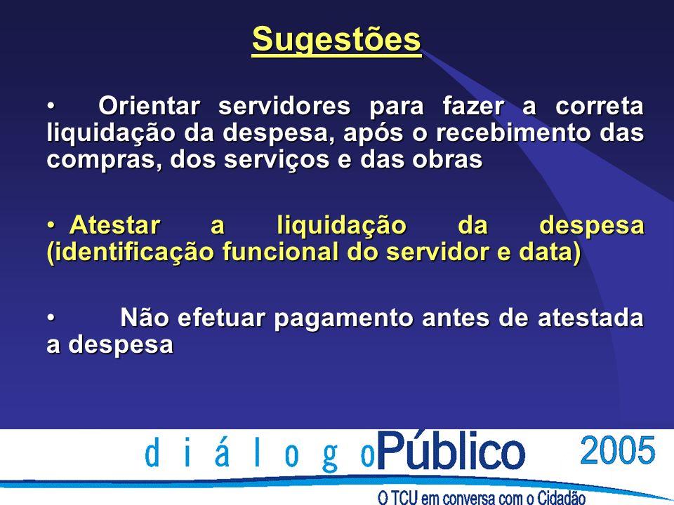 Sugestões Orientar servidores para fazer a correta liquidação da despesa, após o recebimento das compras, dos serviços e das obras Orientar servidores