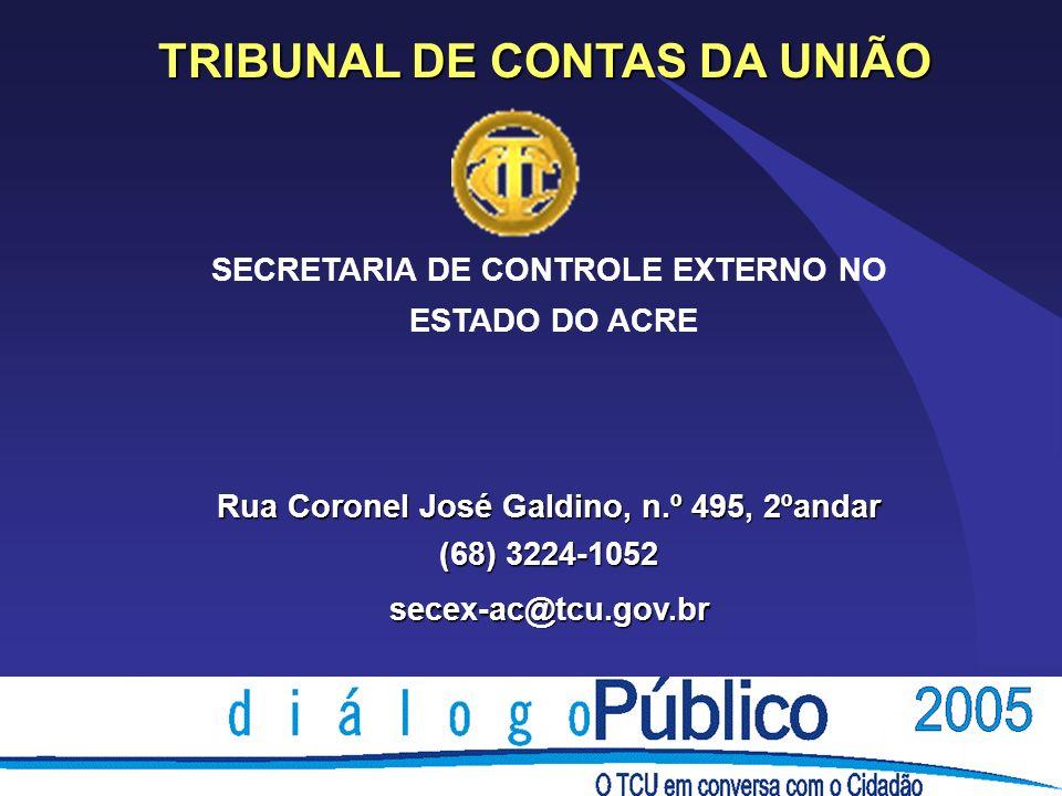 SECRETARIA DE CONTROLE EXTERNO NO ESTADO DO ACRE Rua Coronel José Galdino, n.º 495, 2ºandar (68) 3224-1052 secex-ac@tcu.gov.br TRIBUNAL DE CONTAS DA U