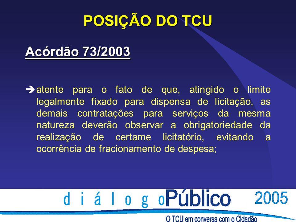 POSIÇÃO DO TCU Acórdão 73/2003 èatente para o fato de que, atingido o limite legalmente fixado para dispensa de licitação, as demais contratações para