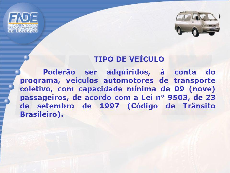 TIPO DE VEÍCULO Poderão ser adquiridos, à conta do programa, veículos automotores de transporte coletivo, com capacidade mínima de 09 (nove) passageiros, de acordo com a Lei n° 9503, de 23 de setembro de 1997 (Código de Trânsito Brasileiro).