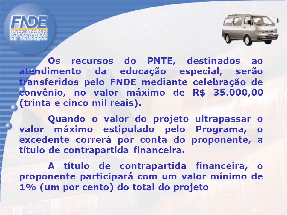 Os recursos do PNTE, destinados ao atendimento da educação especial, serão transferidos pelo FNDE mediante celebração de convênio, no valor máximo de R$ 35.000,00 (trinta e cinco mil reais).