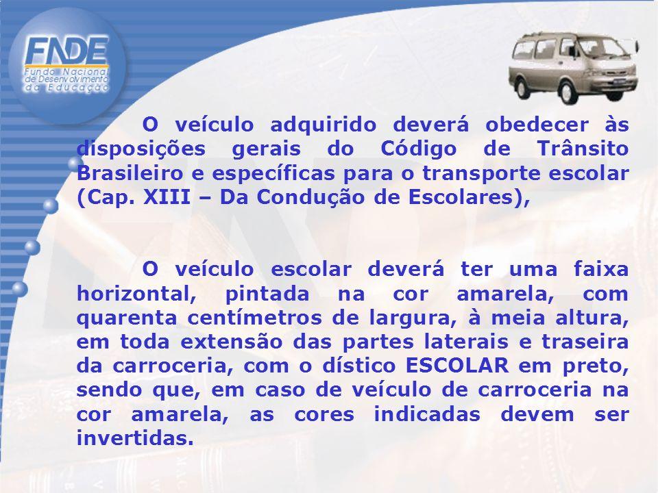 O veículo adquirido deverá obedecer às disposições gerais do Código de Trânsito Brasileiro e específicas para o transporte escolar (Cap.