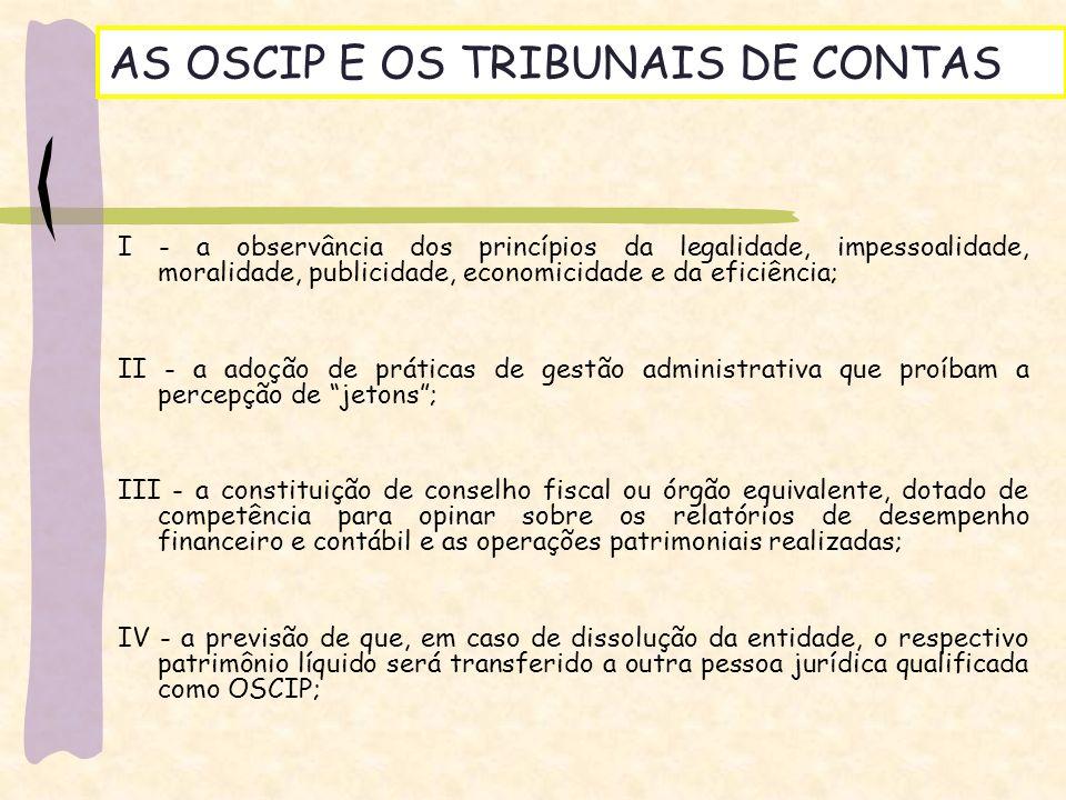 AS OSCIP E OS TRIBUNAIS DE CONTAS I - a observância dos princípios da legalidade, impessoalidade, moralidade, publicidade, economicidade e da eficiênc