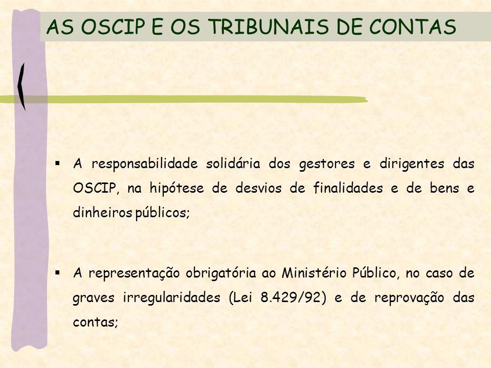 AS OSCIP E OS TRIBUNAIS DE CONTAS A responsabilidade solidária dos gestores e dirigentes das OSCIP, na hipótese de desvios de finalidades e de bens e