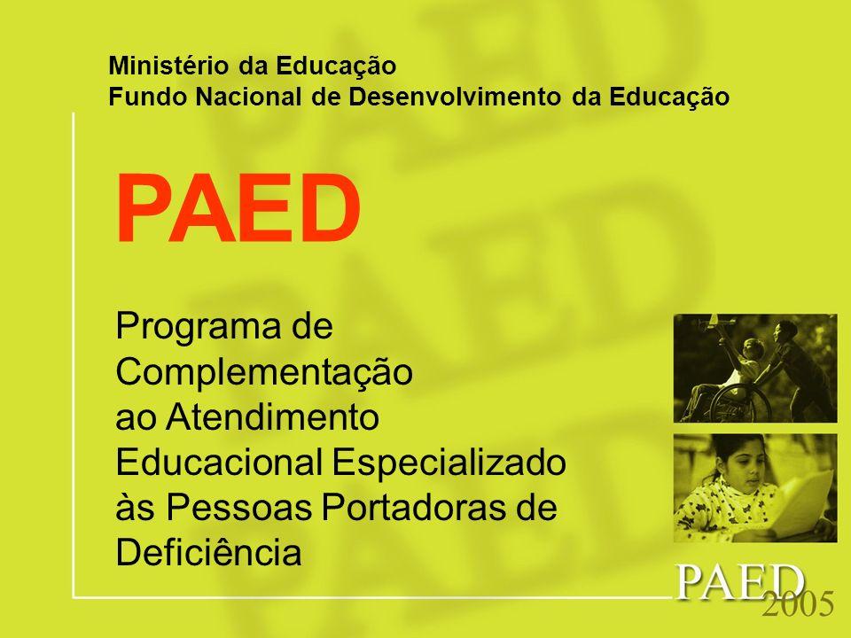 PAED Programa de Complementação ao Atendimento Educacional Especializado às Pessoas Portadoras de Deficiência Ministério da Educação Fundo Nacional de
