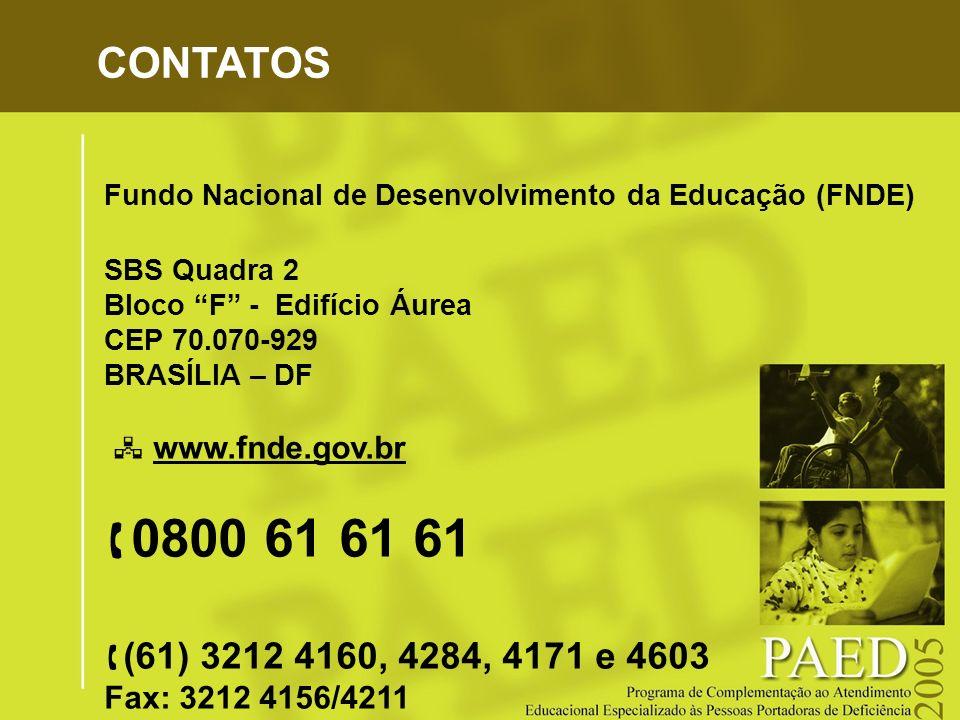 CONTATOS Fundo Nacional de Desenvolvimento da Educação (FNDE) SBS Quadra 2 Bloco F - Edifício Áurea CEP 70.070-929 BRASÍLIA – DF www.fnde.gov.br 0800