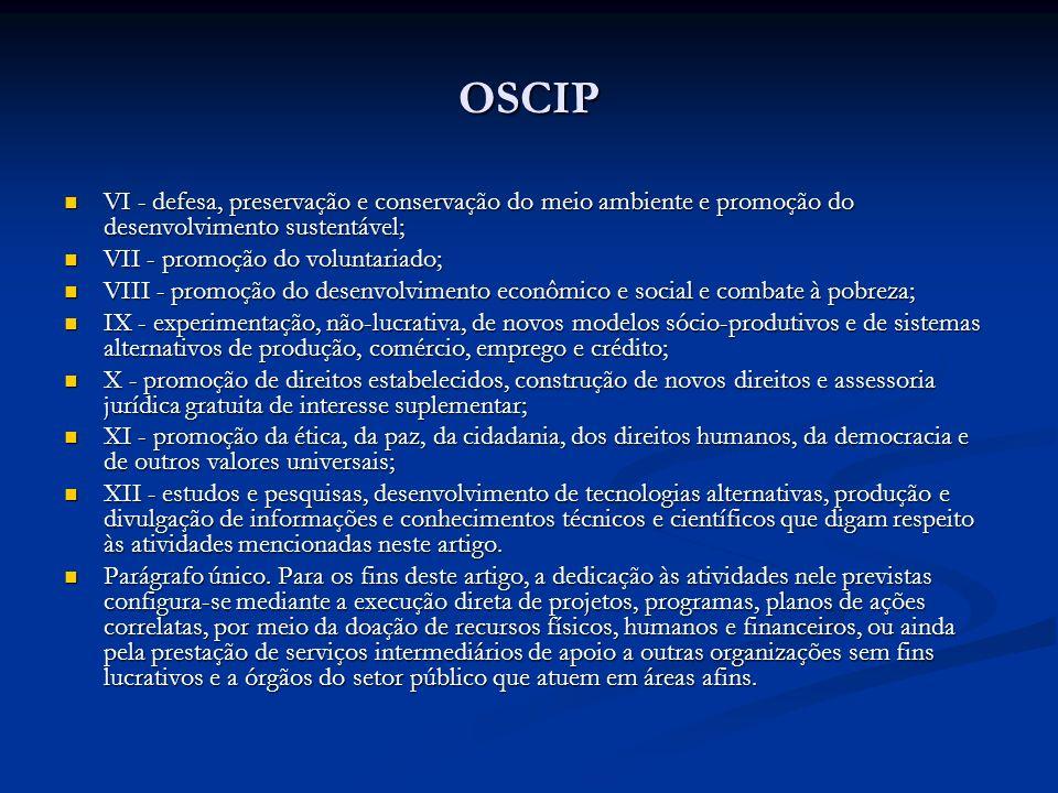 OSCIP VI - defesa, preservação e conservação do meio ambiente e promoção do desenvolvimento sustentável; VI - defesa, preservação e conservação do mei