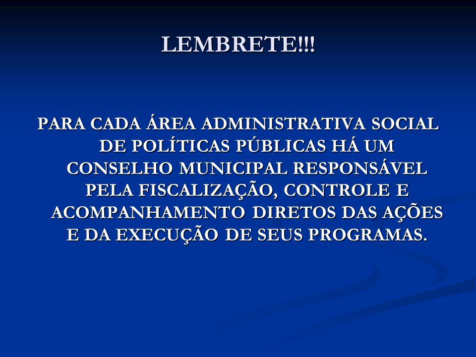 LEMBRETE!!! PARA CADA ÁREA ADMINISTRATIVA SOCIAL DE POLÍTICAS PÚBLICAS HÁ UM CONSELHO MUNICIPAL RESPONSÁVEL PELA FISCALIZAÇÃO, CONTROLE E ACOMPANHAMEN