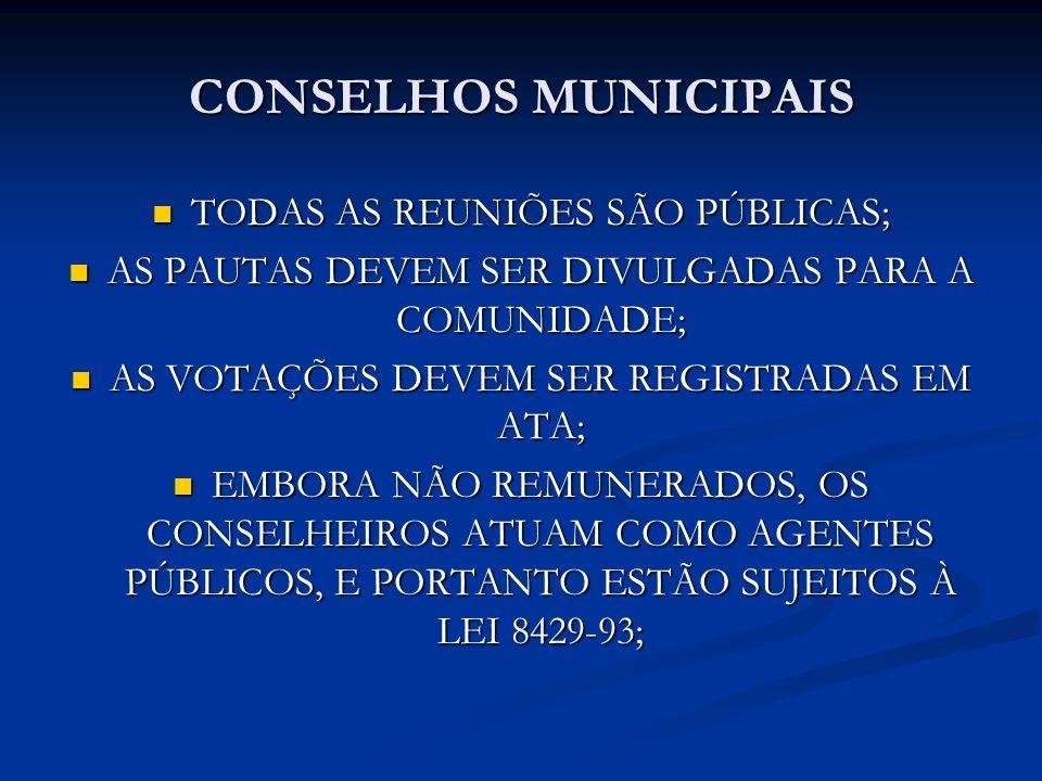 CONSELHOS MUNICIPAIS TODAS AS REUNIÕES SÃO PÚBLICAS; TODAS AS REUNIÕES SÃO PÚBLICAS; AS PAUTAS DEVEM SER DIVULGADAS PARA A COMUNIDADE; AS PAUTAS DEVEM