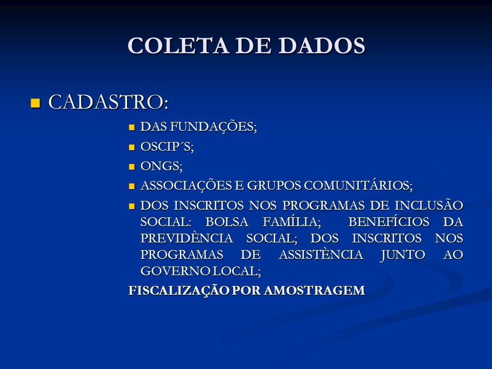COLETA DE DADOS CADASTRO: CADASTRO: DAS FUNDAÇÕES; DAS FUNDAÇÕES; OSCIP´S; OSCIP´S; ONGS; ONGS; ASSOCIAÇÕES E GRUPOS COMUNITÁRIOS; ASSOCIAÇÕES E GRUPO