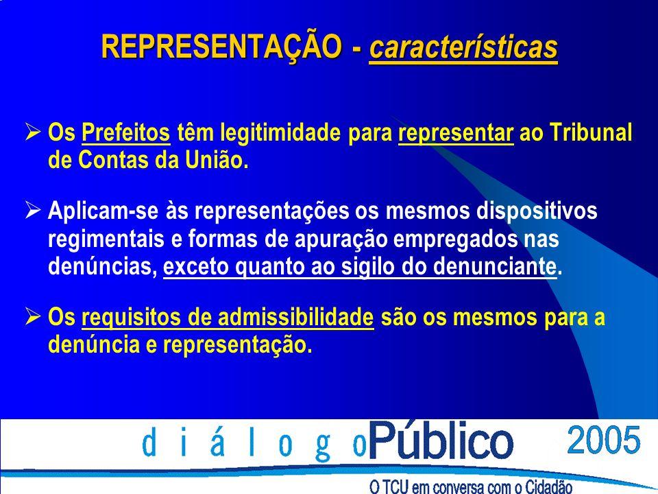 REPRESENTAÇÃO - características Os Prefeitos têm legitimidade para representar ao Tribunal de Contas da União. Aplicam-se às representações os mesmos