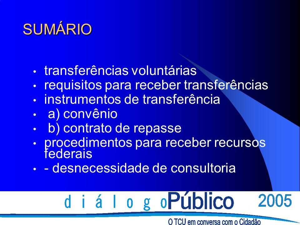 SUMÁRIO transferências voluntárias requisitos para receber transferências instrumentos de transferência a) convênio b) contrato de repasse procedimentos para receber recursos federais - desnecessidade de consultoria
