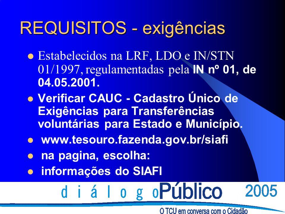 REQUISITOS - exigências Estabelecidos na LRF, LDO e IN/STN 01/1997, regulamentadas pela IN nº 01, de 04.05.2001.