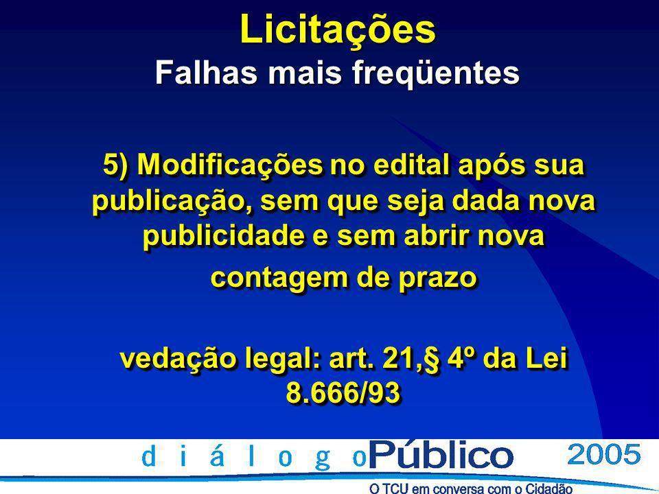 Licitações Falhas mais freqüentes 5) Modificações no edital após sua publicação, sem que seja dada nova publicidade e sem abrir nova contagem de prazo vedação legal: art.
