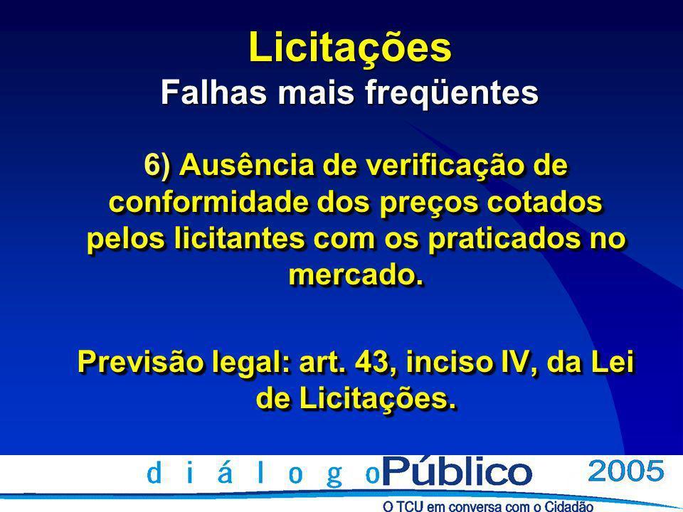 Licitações Falhas mais freqüentes 6) Ausência de verificação de conformidade dos preços cotados pelos licitantes com os praticados no mercado.