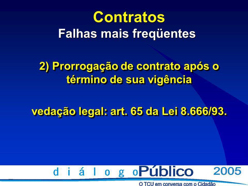 Contratos Falhas mais freqüentes Contratos Falhas mais freqüentes 2) Prorrogação de contrato após o término de sua vigência vedação legal: art.