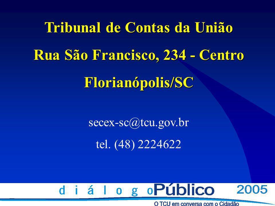 Tribunal de Contas da União Rua São Francisco, 234 - Centro Florianópolis/SC secex-sc@tcu.gov.br tel.