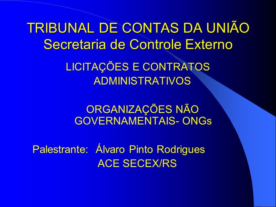 TRIBUNAL DE CONTAS DA UNIÃO Secretaria de Controle Externo LICITAÇÕES E CONTRATOS ADMINISTRATIVOS ORGANIZAÇÕES NÃO GOVERNAMENTAIS- ONGs Palestrante: Álvaro Pinto Rodrigues ACE SECEX/RS