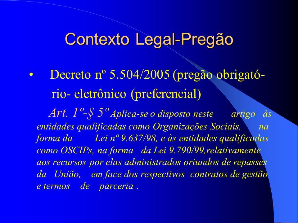 Contexto Legal-Pregão Decreto nº 5.504/2005 (pregão obrigató- rio- eletrônico (preferencial) Art. 1º-§ 5º Aplica-se o disposto neste artigo às entidad