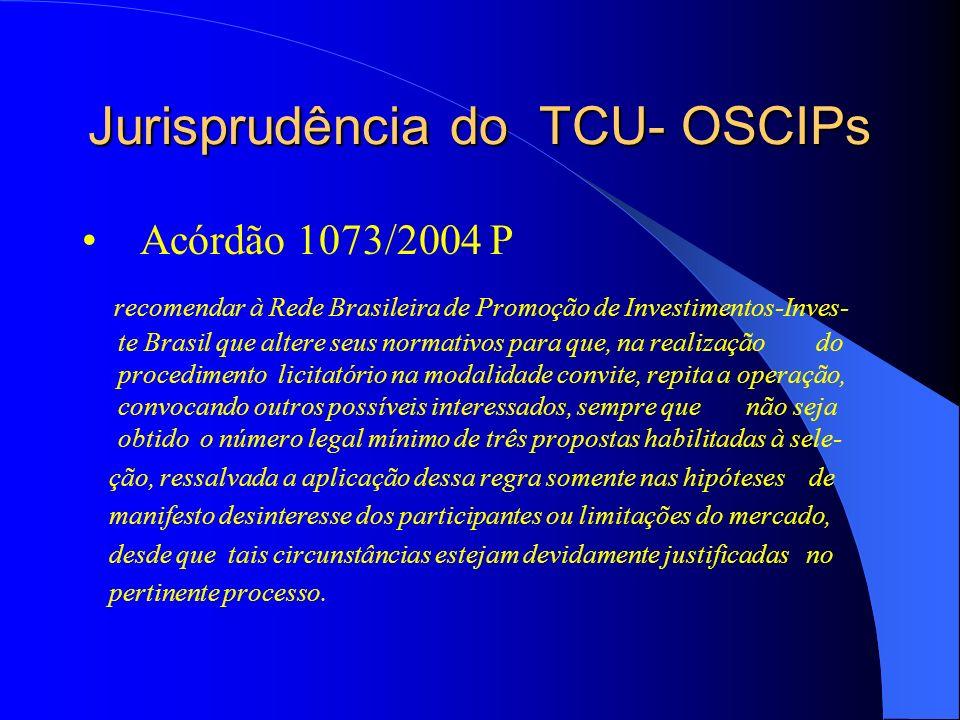 Jurisprudência do TCU- OSCIPs Acórdão 1073/2004 P recomendar à Rede Brasileira de Promoção de Investimentos-Inves- te Brasil que altere seus normativo