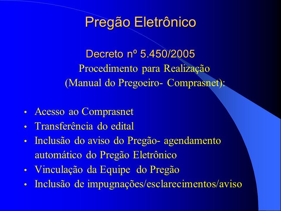 Pregão Eletrônico Decreto nº 5.450/2005 Procedimento para Realização (Manual do Pregoeiro- Comprasnet): Acesso ao Comprasnet Transferência do edital Inclusão do aviso do Pregão- agendamento automático do Pregão Eletrônico Vinculação da Equipe do Pregão Inclusão de impugnações/esclarecimentos/aviso