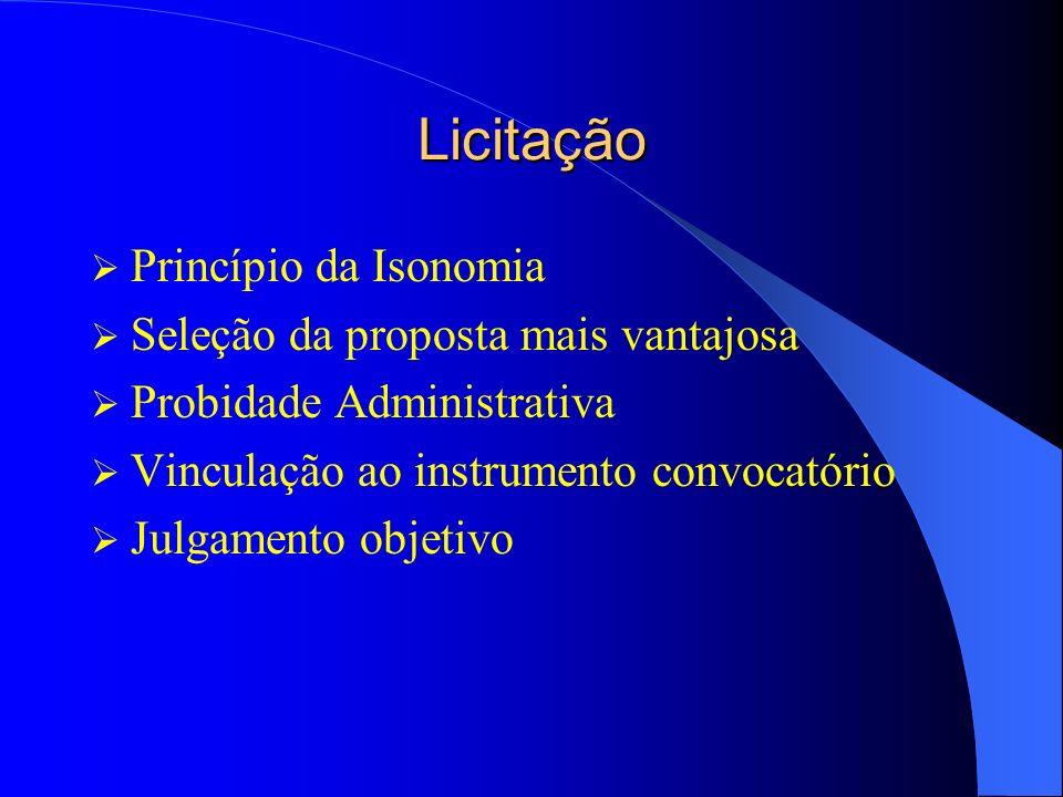 Licitação Princípio da Isonomia Seleção da proposta mais vantajosa Probidade Administrativa Vinculação ao instrumento convocatório Julgamento objetivo