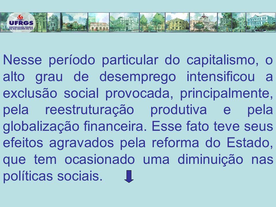 Nesse período particular do capitalismo, o alto grau de desemprego intensificou a exclusão social provocada, principalmente, pela reestruturação produ