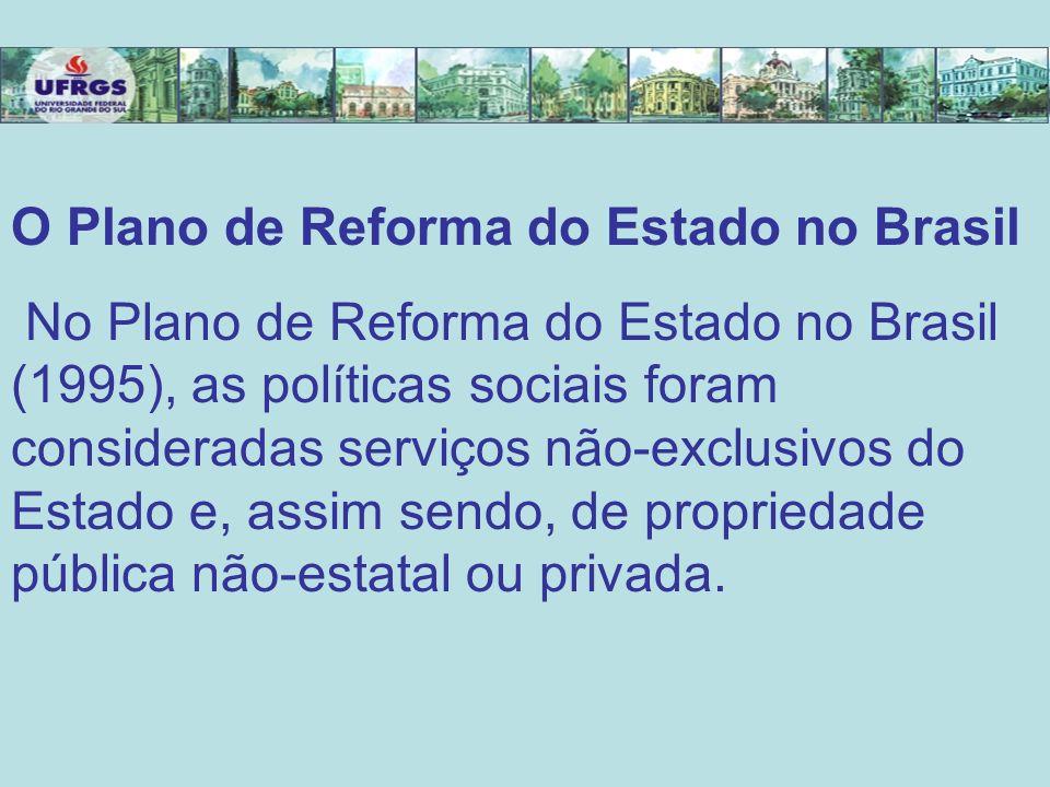 O Plano de Reforma do Estado no Brasil No Plano de Reforma do Estado no Brasil (1995), as políticas sociais foram consideradas serviços não-exclusivos
