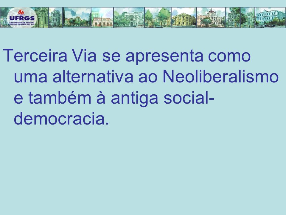 Terceira Via se apresenta como uma alternativa ao Neoliberalismo e também à antiga social- democracia.