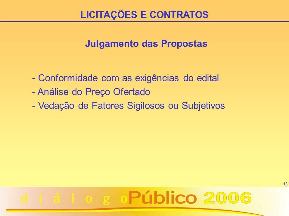 13 Julgamento das Propostas - Conformidade com as exigências do edital - Análise do Preço Ofertado - Vedação de Fatores Sigilosos ou Subjetivos LICITAÇÕES E CONTRATOS