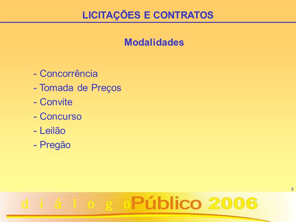 6 Modalidades - Concorrência - Tomada de Preços - Convite - Concurso - Leilão - Pregão LICITAÇÕES E CONTRATOS