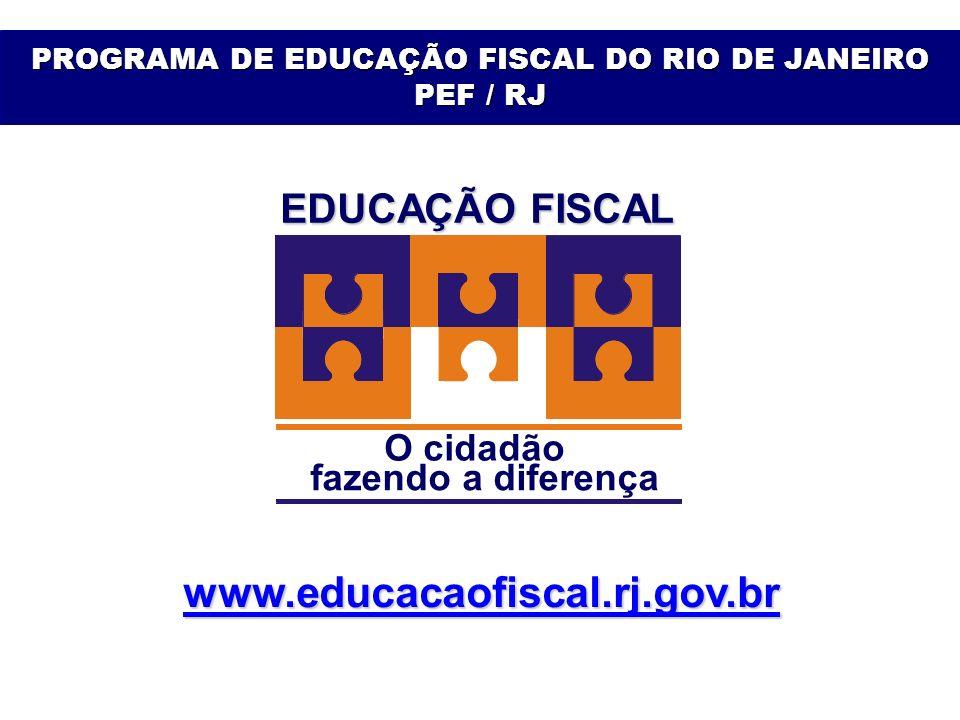 PROGRAMA DE EDUCAÇÃO FISCAL DO RIO DE JANEIRO PEF / RJ www.educacaofiscal.rj.gov.br EDUCAÇÃO FISCAL O cidadão fazendo a diferença