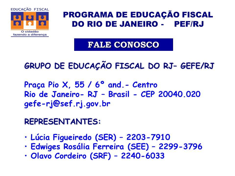 PROGRAMA DE EDUCAÇÃO FISCAL DO RIO DE JANEIRO - PEF/RJ FALE CONOSCO GRUPO DE EDUCAÇÃO FISCAL DO RJ– GEFE/RJ Praça Pio X, 55 / 6º and.- Centro Rio de Janeiro- RJ – Brasil - CEP 20040.020 gefe-rj@sef.rj.gov.brREPRESENTANTES: Lúcia Figueiredo (SER) – 2203-7910 Edwiges Rosália Ferreira (SEE) – 2299-3796 Olavo Cordeiro (SRF) – 2240-6033