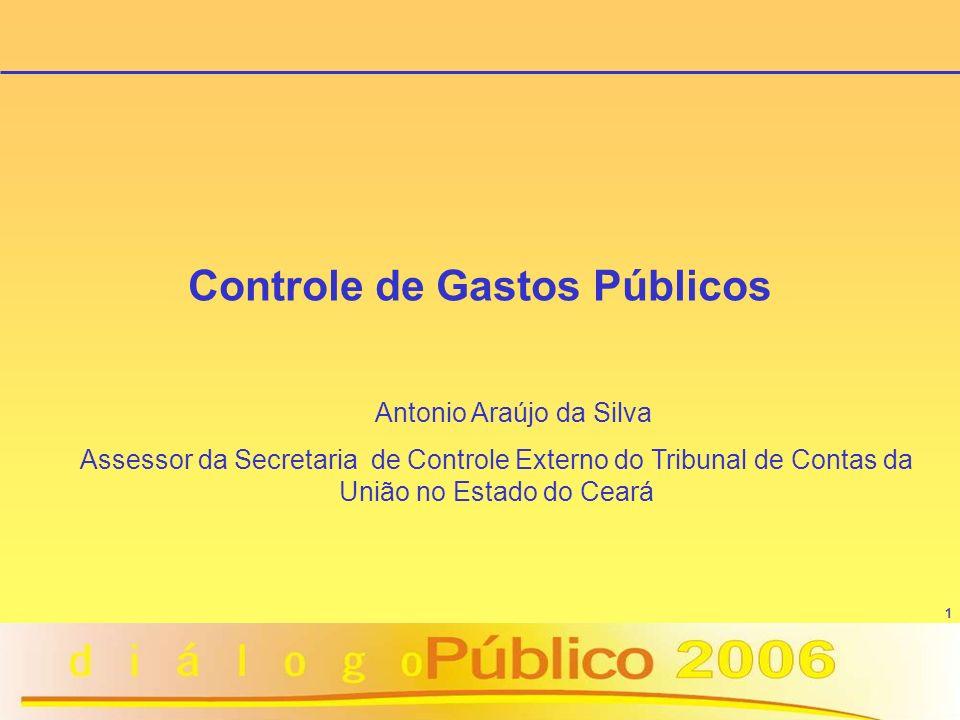 1 Controle de Gastos Públicos Antonio Araújo da Silva Assessor da Secretaria de Controle Externo do Tribunal de Contas da União no Estado do Ceará