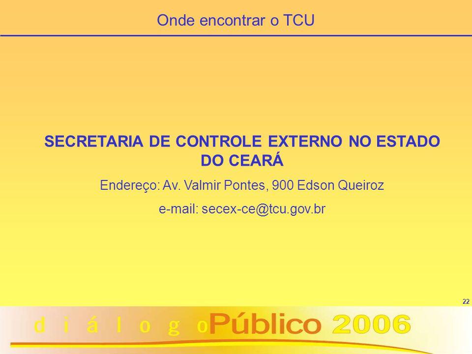 22 SECRETARIA DE CONTROLE EXTERNO NO ESTADO DO CEARÁ Endereço: Av.